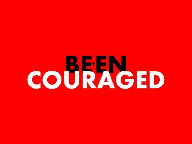 BEEN COURAGED